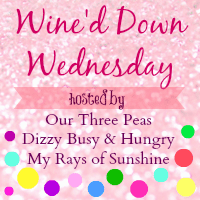 Come link up at Wine'd Down Wednesday! Live every week from Tuesday night through Friday night!