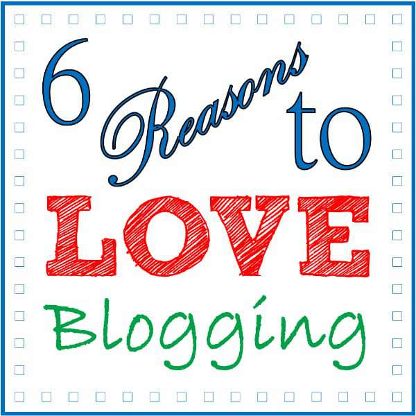 6 Reasons to Love Blogging from DizzyBusyandHungry.com