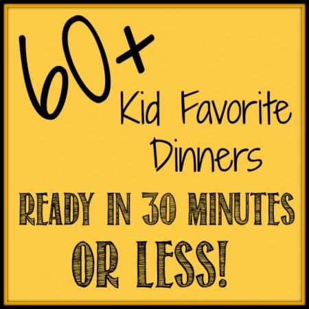 Icon of 60+ Kid Favorite Dinners ready in 30 minutes or less.