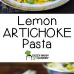 A long image with a photo of the dish on the top and bottom and text in the middle saying Lemon Artichoke Pasta.